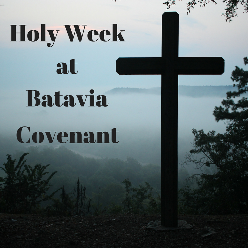 Holy Week at Batavia Covenant