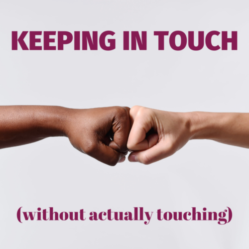 Keeping in touch (without touching)